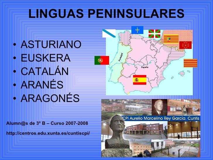 LINGUAS PENINSULARES <ul><li>ASTURIANO </li></ul><ul><li>EUSKERA </li></ul><ul><li>CATALÁN </li></ul><ul><li>ARANÉS </li><...