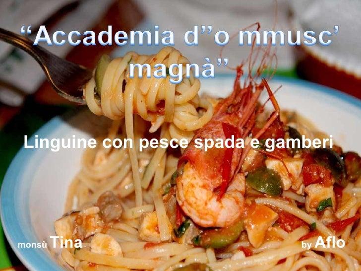 Linguine con pesce spada e gamberi monsù  Tina  by  Aflo