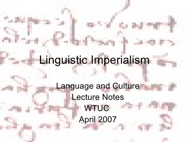 Linguistic Imperialism Language and Culture Lecture Notes WTUC  April 2007