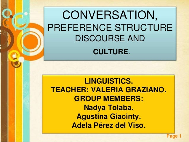 Page 1 CONVERSATION, PREFERENCE STRUCTURE DISCOURSE AND CULTURE. LINGUISTICS. TEACHER: VALERIA GRAZIANO. GROUP MEMBERS: Na...