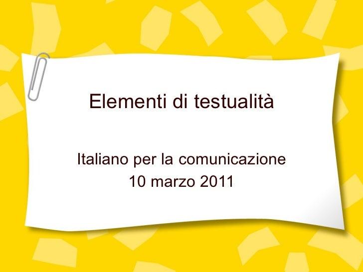 Elementi di testualit à Italiano per la comunicazione 10 marzo 2011
