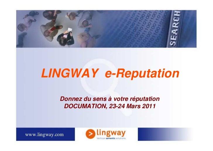 LINGWAY e-Reputation             Donnez du sens à votre réputation              DOCUMATION, 23-24 Mars 2011www.lingway.com