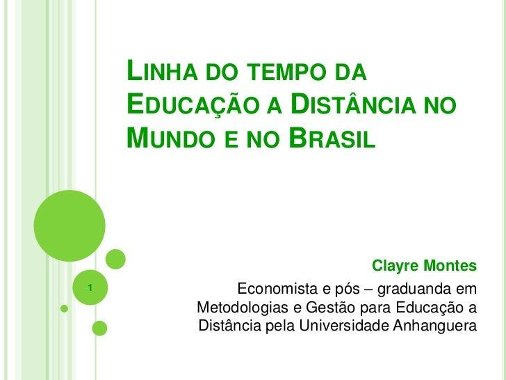 LINHA DO TEMPO DA    EDUCAÇÃO A DISTÂNCIA NO    MUNDO E NO BRASIL                                 Clayre Montes1          ...