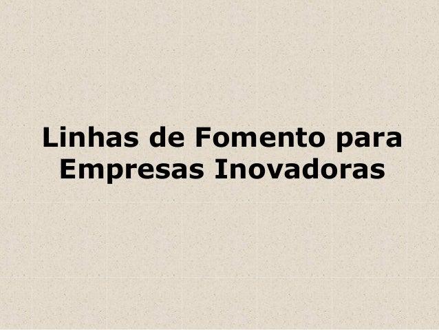 Linhas de fomento para empresas inovadoras 2014