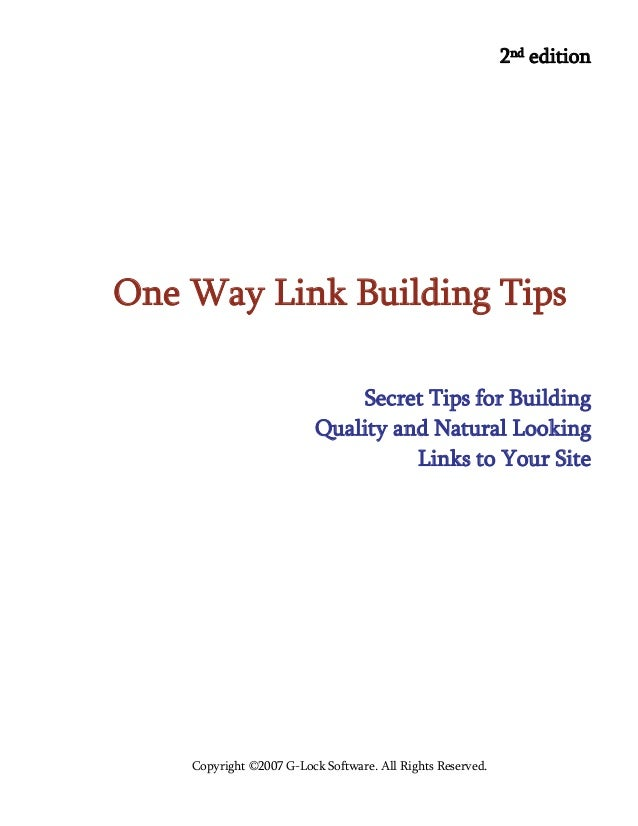 Copyright ©2007 G-Lock Software. All Rights Reserved. 2nd edition One Way Link Building Tips Secret Tips for Building Qual...