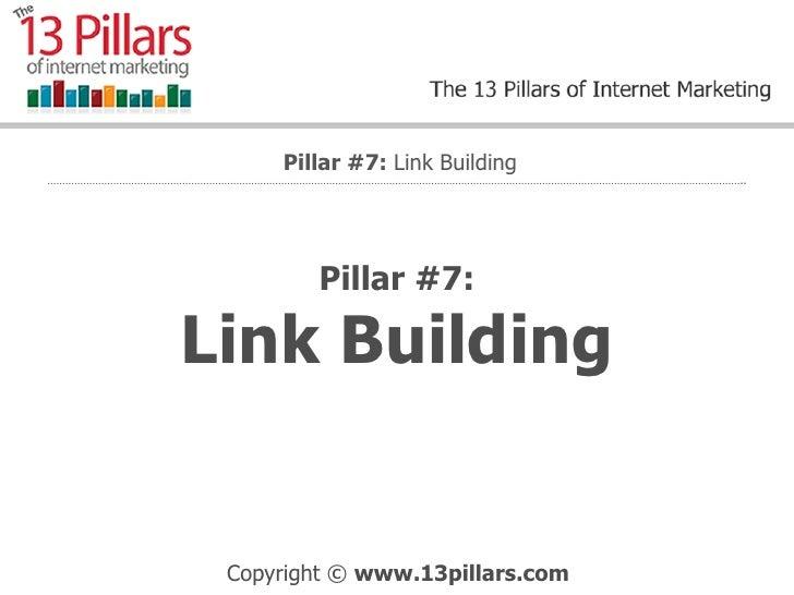 Pillar #7: Link Building Pillar #7:  Link Building