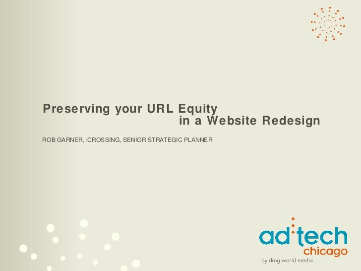 Preserving your URL Equity   in a Website Redesign ROB GARNER, iCROSSING, SENIOR STRATEGIC PLANNER