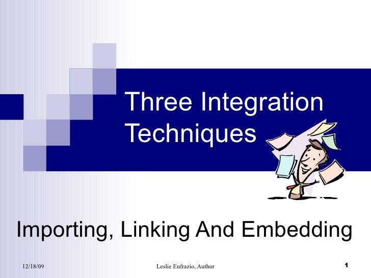 Three Integration  Techniques Importing, Linking And Embedding