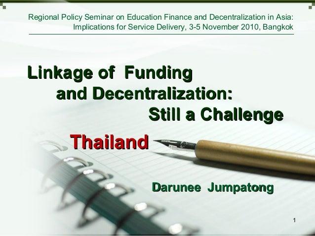 ThailandThailand Darunee JumpatongDarunee Jumpatong Linkage of FundingLinkage of Funding and Decentralization:and Decentra...
