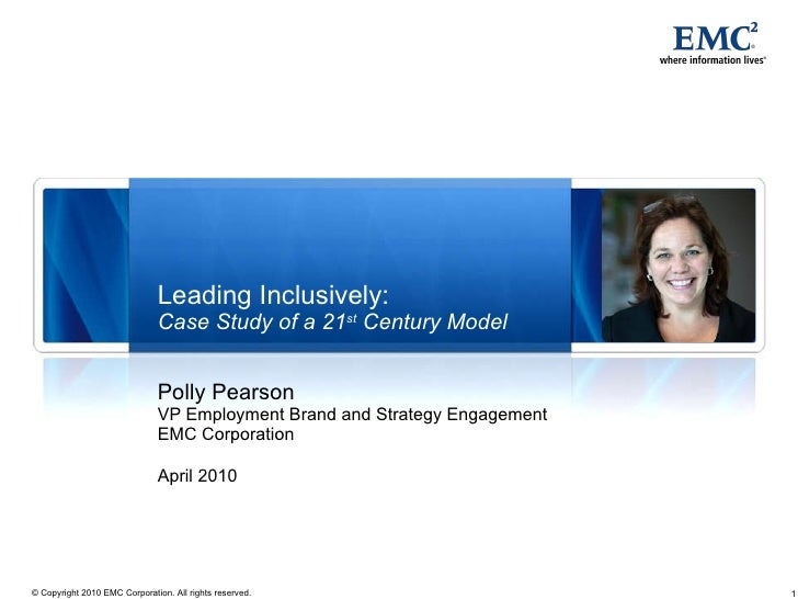 Leading Inclusively: Case Study of a 21 st  Century Model Polly Pearson VP Employment Brand and Strategy Engagement EMC Co...