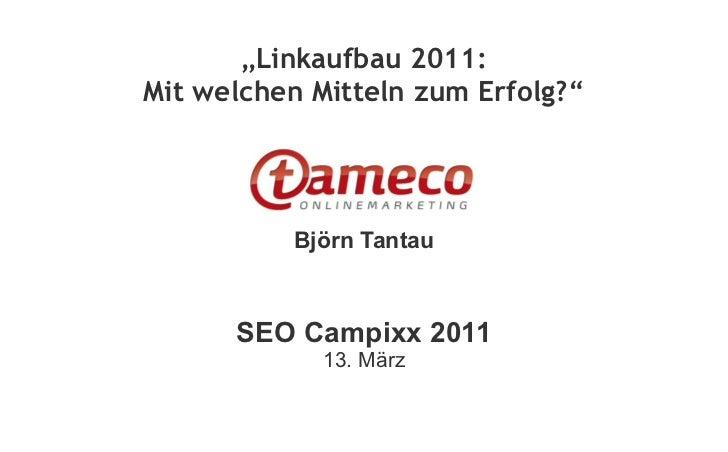 """""""Linkaufbau 2011:Mit welchen Mitteln zum Erfolg?""""          Björn Tantau      SEO Campixx 2011             13. März"""