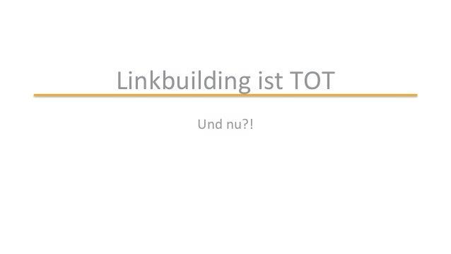 Linkbuilding ist TOT Und nu?!