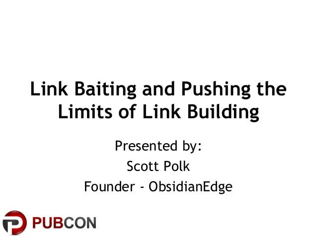 Link Baiting and Pushing theLimits of Link BuildingPresented by:Scott PolkFounder - ObsidianEdge
