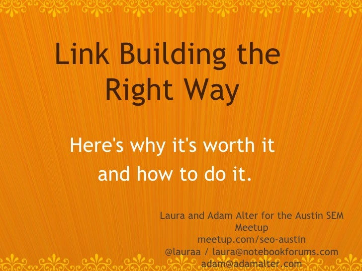 Here's why it's worth it  and how to do it. Link Building the  Right Way Laura and Adam Alter for the Austin SEM Meetup me...