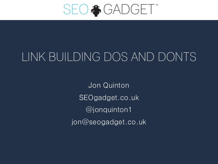 LINK BUILDING DOS AND DONTS           Jon Quinton        SEOgadget.co.uk          @jonquinton1       jon@seogadget.co.uk