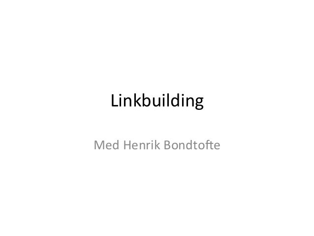 Linkbuilding   Med  Henrik  Bondto2e
