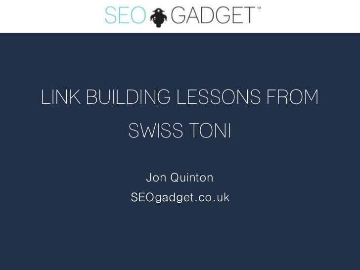 LINK BUILDING LESSONS FROM        SWISS TONI          Jon Quinton        SEOgadget.co.uk
