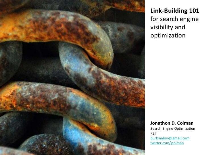 Link-Building 101for search enginevisibility andoptimizationJonathon D. ColmanSearch Engine OptimizationREIburkinaboy@gmai...