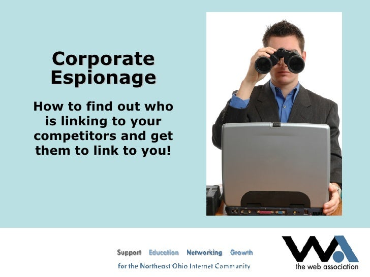 Corporate Espionage How to find out who is linking to your competitors and get them to link to you!