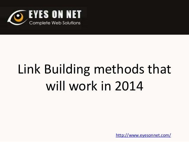 Link Building methods that will work in 2014  http://www.eyesonnet.com/