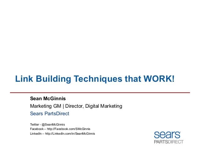 Link Building Techniques that WORK! Sean McGinnis Marketing GM | Director, Digital Marketing Sears PartsDirect Twitter - @...