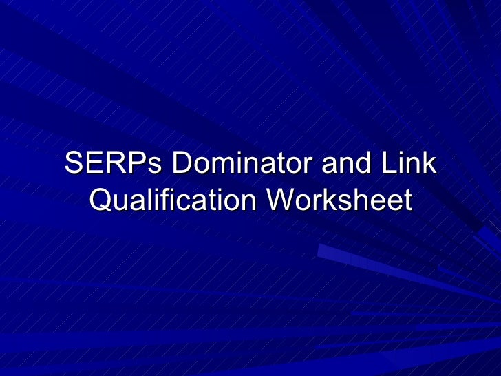 SERPs Dominator and Link Qualification Worksheet