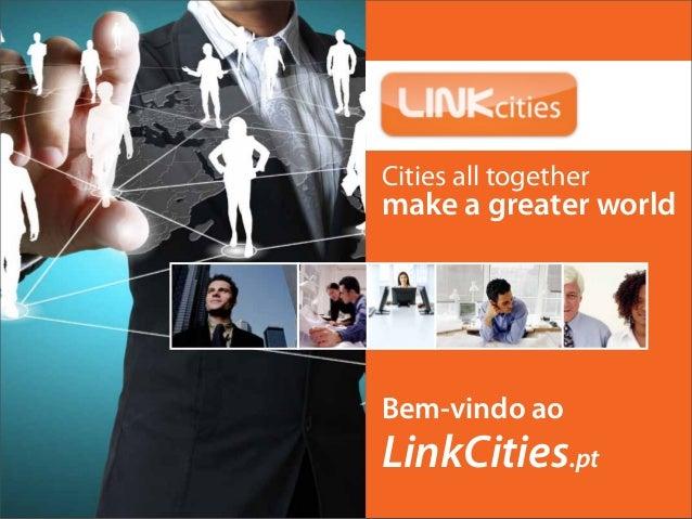 Cities all togethermake a greater world                       PDF-Publicidade2013-v1.2Bem-vindo aoLinkCities.pt