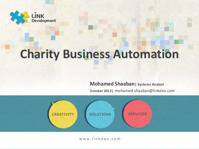 Charity Business Automation           Mohamed Shaaban| Systems Analyst           October 2012| mohamed.shaaban@linkdev.com