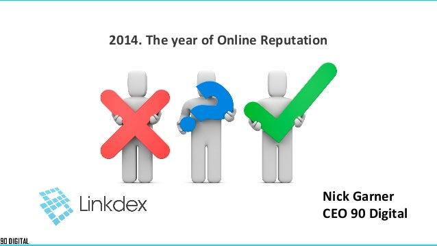 2014. The year of Online Reputation  Nick Garner CEO 90 Digital