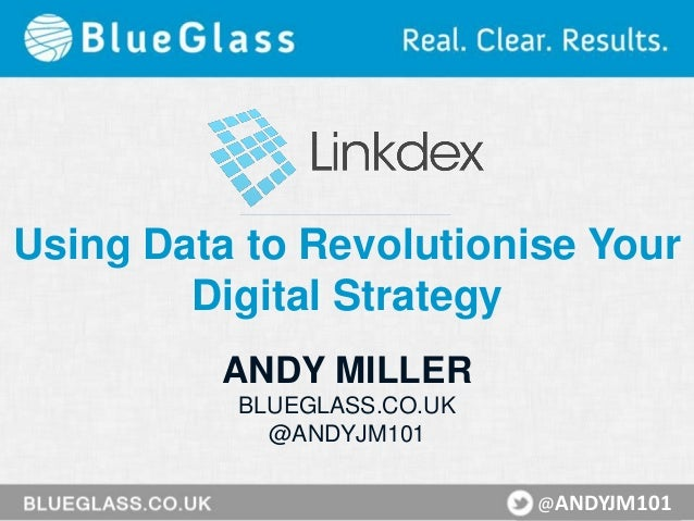 Using Data to Revolutionise Your Digital Strategy ANDY MILLER BLUEGLASS.CO.UK @ANDYJM101 @ANDYJM101