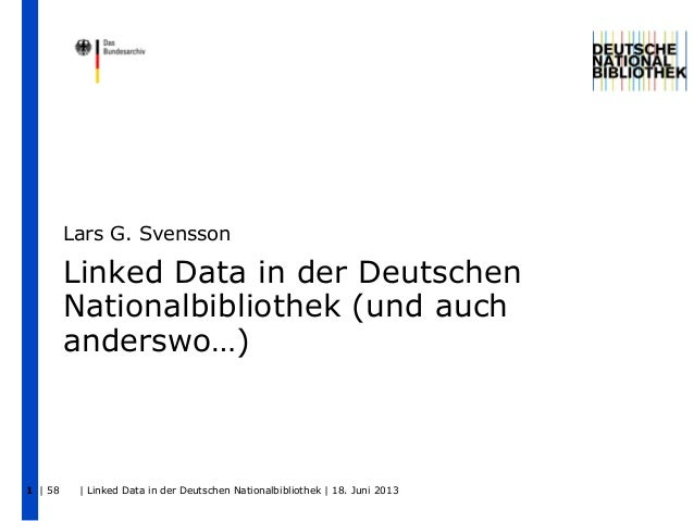 | 58 | Linked Data in der Deutschen Nationalbibliothek | 18. Juni 20131 Linked Data in der Deutschen Nationalbibliothek (u...
