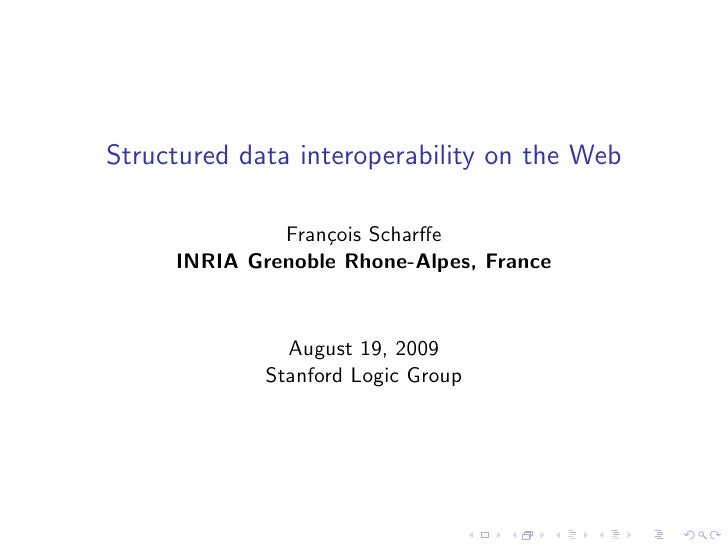 Structured data interoperability on the Web                Fran¸ois Scharffe                   c      INRIA Grenoble Rhone-...