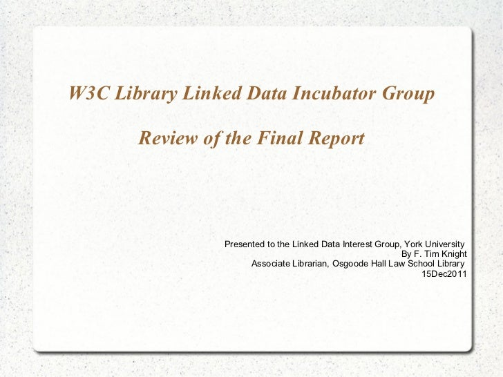 W3C Library Linked Data Incubator Group Review of the Final Report Presented to the Linked Data Interest Group, York Unive...