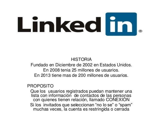 HISTORIA Fundado en Diciembre de 2002 en Estados Unidos.      En 2008 tenia 25 millones de usuarios.  En 2013 tiene mas de...