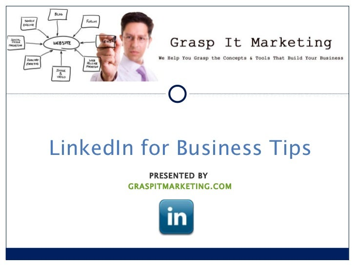 LinkedIn for Business Tips PRESENTED BY  GRASPITMARKETING.COM