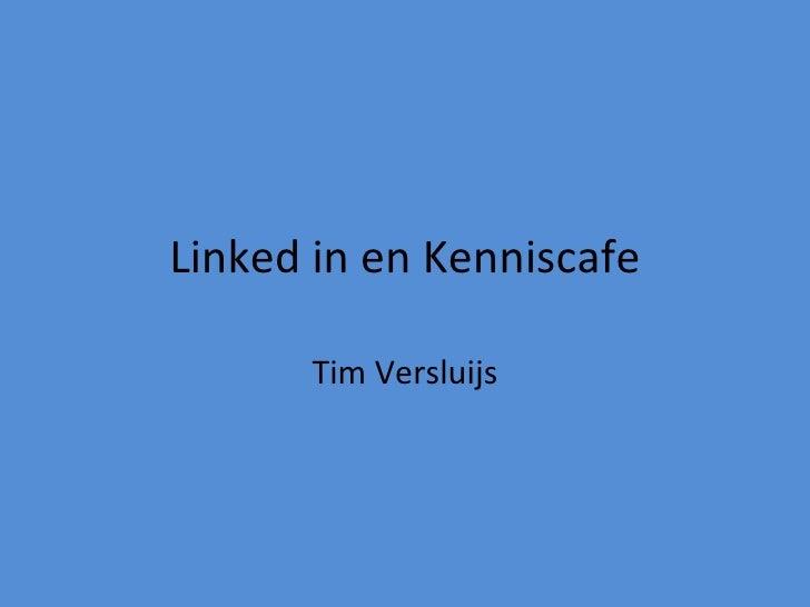 Linked in en Kenniscafe Tim Versluijs