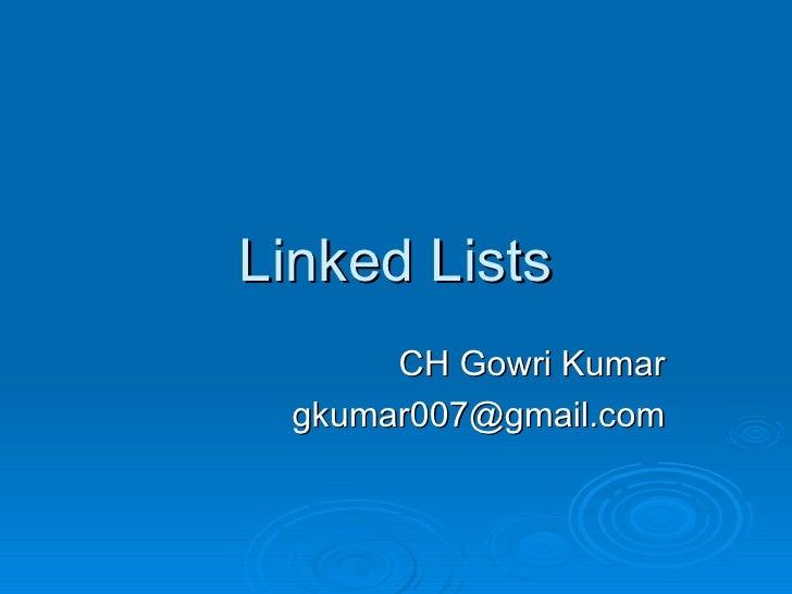Linked Lists CH Gowri Kumar [email_address]