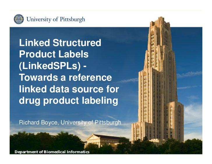 Linked Structured  Product Labels  (LinkedSPLs) -  Towards a reference  linked data source for  drug product labeling  Ric...
