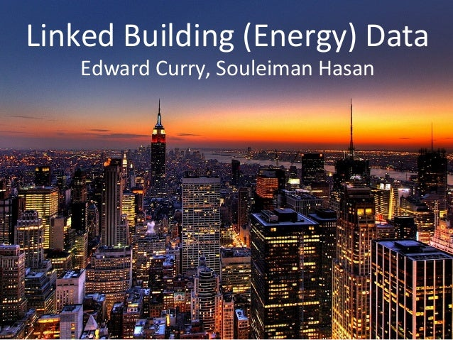 Linked  Building  (Energy)  Data   Edward  Curry,  Souleiman  Hasan
