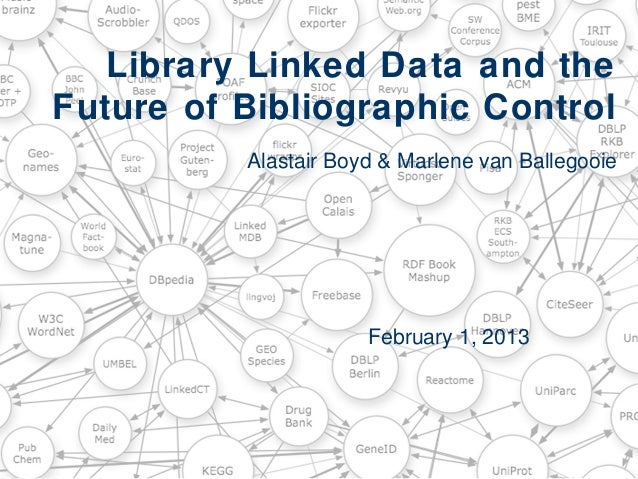 Library Linked Data and the Future of Bibliographic Control Alastair Boyd & Marlene van Ballegooie  February 1, 2013
