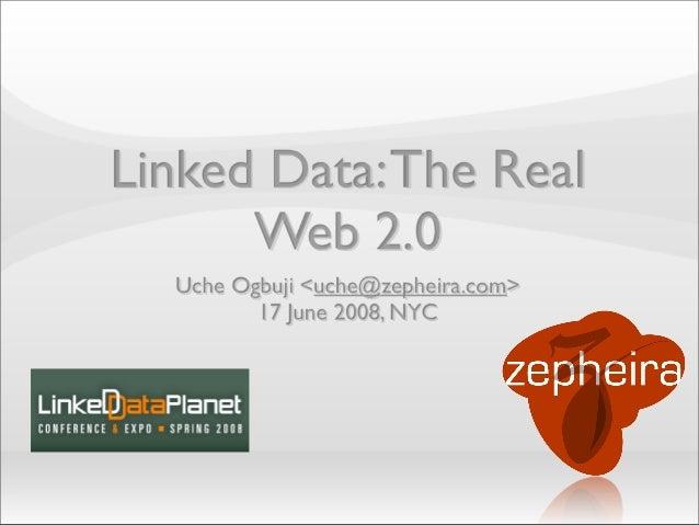 Linked Data: The Real Web 2.0 Uche Ogbuji <uche@zepheira.com> 17 June 2008, NYC