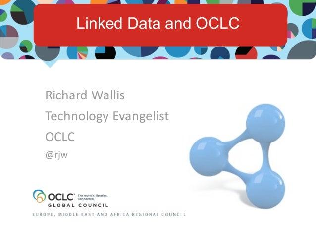 Linked Data and OCLCRichard WallisTechnology EvangelistOCLC@rjw