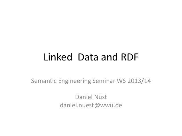 Linked Data and RDF Semantic Engineering Seminar WS 2013/14 Daniel Nüst daniel.nuest@wwu.de