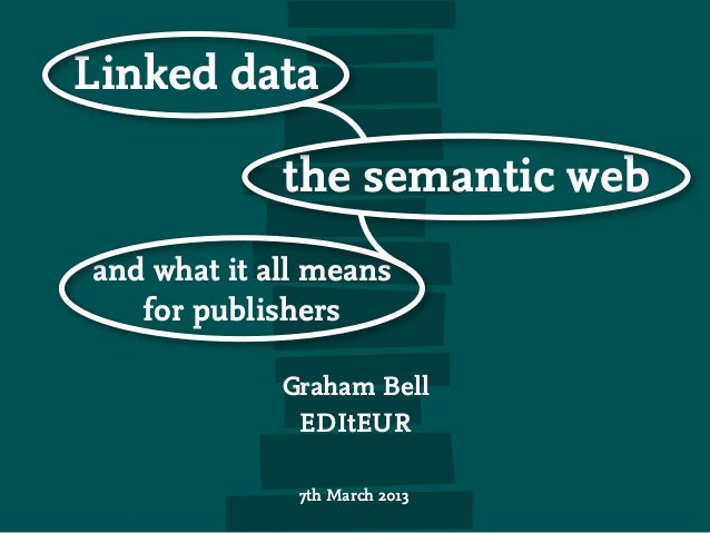 Linked data             the semantic weband what it all means   for publishers             Graham Bell              EDItEU...