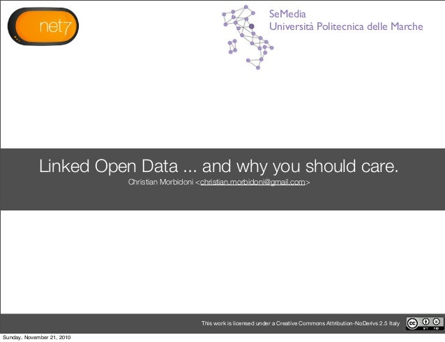 Linked Open Data ... and why you should care. Christian Morbidoni <christian.morbidoni@gmail.com> This work is licensed un...