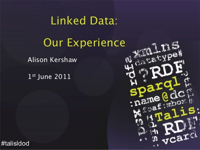 Linked Data: Our Experience Alison Kershaw 1st June 2011 #talisldod