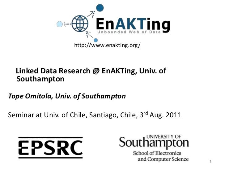 http://www.enakting.org/<br />    Linked Data Research @ EnAKTing, Univ. of Southampton    <br />Tope Omitola, Univ. of So...