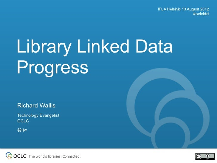 IFLA Helsinki 13 August 2012                                                              #oclcldrtLibrary Linked DataProg...