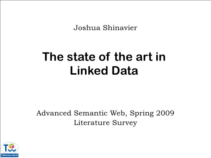 Joshua Shinavier     The state of the art in      Linked Data   Advanced Semantic Web, Spring 2009          Literature Sur...