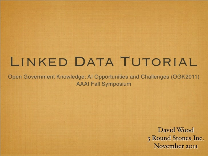 Linked Data TutorialOpen Government Knowledge: AI Opportunities and Challenges (OGK2011)                      AAAI Fall Sy...